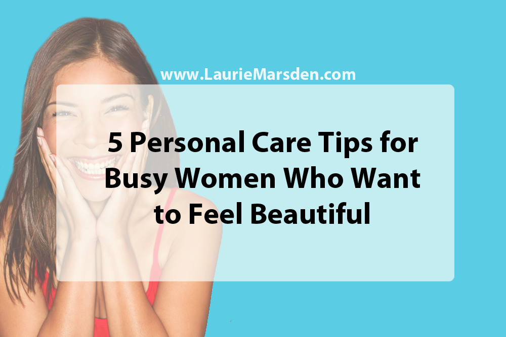 5 Beauty Care Tips for Busy Women